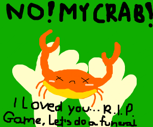 Man's crab dies and now man is upset