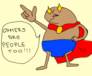 Potat man says gamers are people too