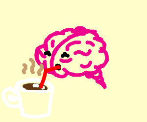brain gets a cup of coffee in the morning