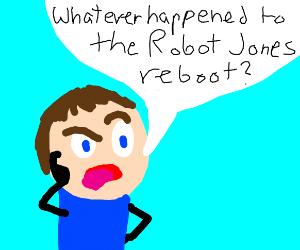Whatever Happened To Robot Jones reboot