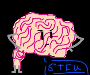 Brain says stfu