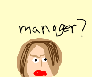 Karen wants to speak to a manager