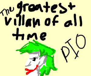 The greatest villain of all time PIO