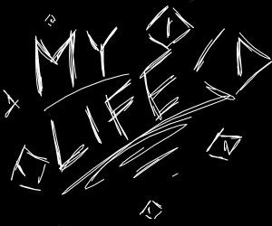 "edgy writing saying ""my life"""
