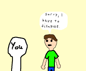 Person disagrees with you