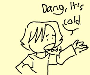 dang its cold