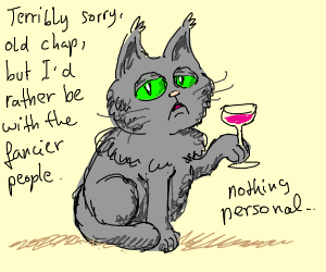 """Cat says, No I think I'll have the FANCY ppl"""""""