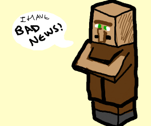 minecraft villager has some bad news