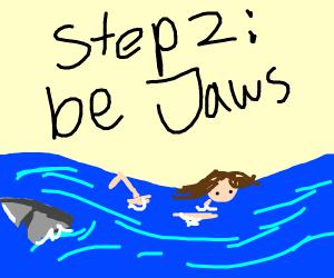 Step 1: become a shark