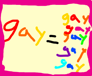 Big gay is = to many small gays