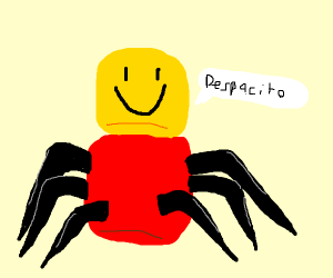 Despacito Spider approaches. Be afraid.