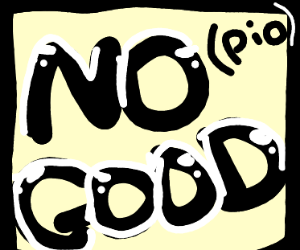 No good (pio)