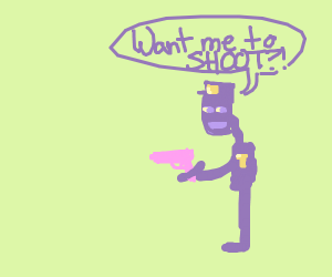 Want me to shoot? asks purple guy with gun