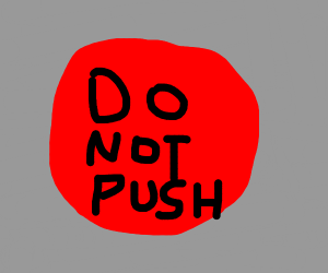 Button that you will want to push