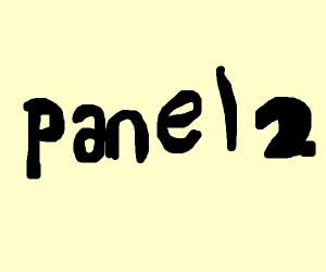 Hey, I'm panel 1! And you are...?