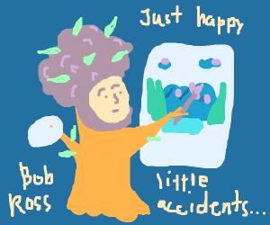 Bob Ross is a tree now