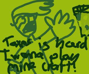 Doing taxes is hard,i wanna play minecraft