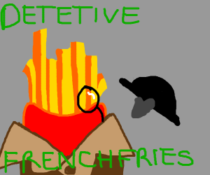 May I introduce myself: detective frenchfries