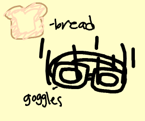 Goggles fell off bread