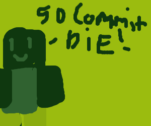 gO CoMmIt DiE