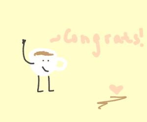 Coffee Man congratulates you