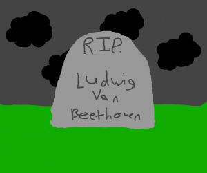 Ludwig Van Beethoven, may he Rest in Peace