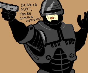 Robocop saying dead or alive you come with me