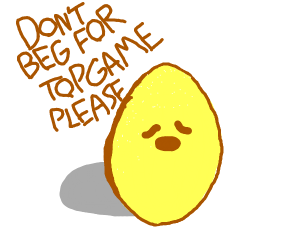 """gold egg says """"don't beg for top game"""""""