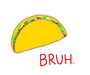 bruh taco