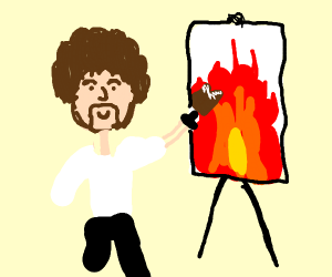 Bob Ross paints happy little flames with fire