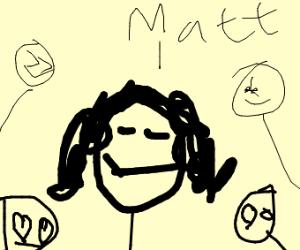 Everyone loves Matt (DSAF)