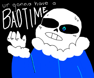 Sans: you're gonna have a bad time