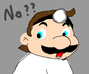 Doctor Mario says no