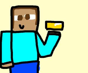 Minecraft steve has butter
