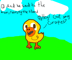 A duck walked up to the lemonade stand-