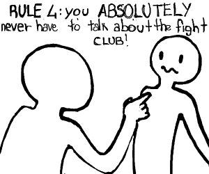 RULE 3:you NEVER talk about fight club