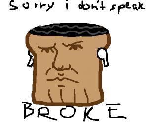 Loaf of Thanos doesn't speak broke