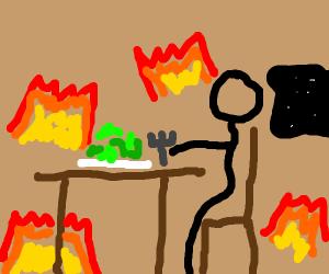 Having dinner in a burning house