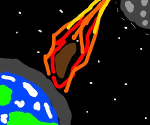 Giant turd falling towards Earth. And Jazza