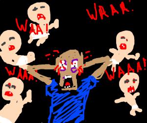 Man goes insane bacause of babies