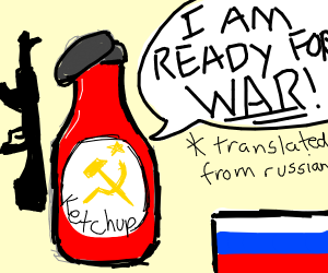 Russian ketchup ready for war!!!!!!!