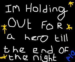 I need a hero (P.I.O.)