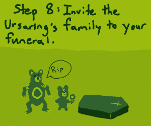 Step 7: Get mauled to death by an Ursaring