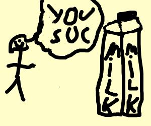 a person telling milk it sucks