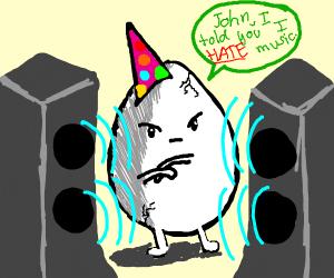egg hates music