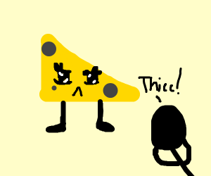 Cheese-chan is thicc