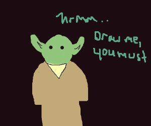 Yoda I am, Draw me you must