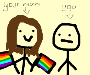 Ur mum who is gay and you