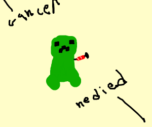 Creeper has just died from Cancer