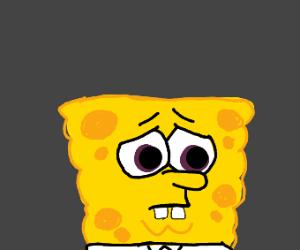 SpongeBob is sad